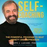 Self-Coaching, Completely Revised and Updated Second Edition The Powerful Program to Beat Anxiety and Depression, Joseph J. Luciani PhD