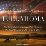 Tullahoma The Forgotten Campaign that Changed the Civil War, June 23 - July 4, 1863, David A. Powell