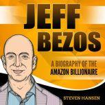 Jeff Bezos: A Biography of the Amazon Billionaire, Steven Hansen
