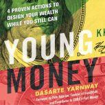 Young Money 4 Proven Actions to Design Your Wealth While You Still Can, Dasarte Yarnway