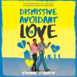 Dismissive-Avoidant in Love How Understanding the Four Main Styles of Attachment Can Impact Your Relationship, Johanna Sparrow