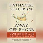 Away Off Shore Nantucket Island and Its People, 1602-1890, Nathaniel Philbrick