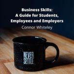 Leadership: What Makes a Good Leader? A Guide for Students and Workers, Connor G D Whiteley