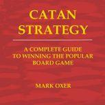 Catan Strategy The Complete Guide to Winning the Popular Board Game, Mark Oxer