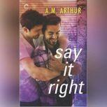Say It Right (All Saints, #2), A.M. Arthur