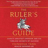 The Ruler's Guide China's Greatest Emperor and His Timeless Secrets of Success, Chinghua Tang