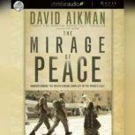The Mirage of Peace Why the Conflict in the Middle East Never Ends, David Aikman
