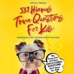 537 Hilarious Trivia Questions for Kids: Questions and Answer Book for kids, Johnny Nelson