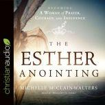 The Esther Anointing Becoming a Woman of Prayer, Courage, and Influence, Michelle McClain-Walters