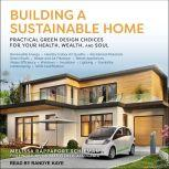 Building a Sustainable Home Practical Green Design Choices for Your Health, Wealth and Soul, Melissa Rappaport Schifman
