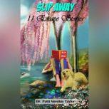 """Slip Away: 11 Escape Stories, Dr. Patti """"Doc"""" Novotny Taylor"""