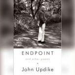 Endpoint and Other Poems Unabridged Selections, John Updike