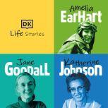 DK Life Stories: Amelia Earhart; Jane Goodall; Katherine Johnson, DK