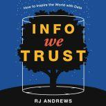 Info We Trust How to Inspire the World with Data, RJ Andrews