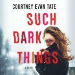 Such Dark Things, Courtney Evan Tate