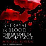 Betrayal in Blood The Murder of Tabatha Bryant, Michael Benson