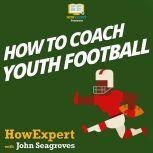 How To Coach Youth Football, HowExpert