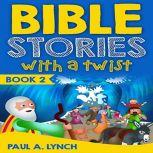 Bible Stories With a Twist (Book 2), Paul A. Lynch