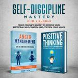 Self-Discipline Mastery 2-in-1 Bundle Anger Management + Positive Thinking Affirmations- The #1 Complete Box Set to Improve Your Emotional Self-Control and Control Your Anger, Frank Steven