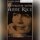 Interview with Anne Rice A Conversation between Anne Rice and Michael Riley, Anne Rice