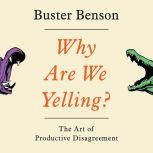 Why Are We Yelling? The Art of Productive Disagreement, Buster Benson
