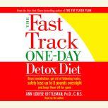 The Fast Track One-Day Detox Diet Boost metabolism, get rid of fattening toxins, lose up to 8 pounds overnight and keep it off for good, Ann Louise Gittleman, Ph.D., C.N.S.