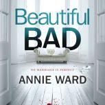 Beautiful Bad A Novel, Annie Ward