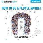 How to Be a People Magnet Finding Friends—and Lovers—and Keeping Them for Life, Leil Lowndes