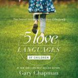 The 5 Love Languages of Children The Secret to Loving Children Effectively, Gary Chapman