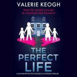 Perfect Life, The A Jaw-Dropping Psychological Thriller, Valerie Keogh