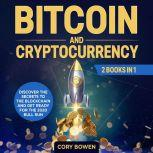 Bitcoin and Cryptocurrency 2 Books in 1: Discover the secrets to the Blockchain and get ready for the 2020 Bull Run!, Cory Bowen