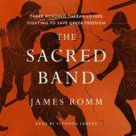 The Sacred Band Three Hundred Theban Lovers Fighting to Save Greek Freedom, James Romm