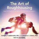 The Art of Roughhousing Good Old-Fashioned Horseplay and Why Every Kid Needs It, PhD Cohen