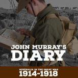 John Murray's Diary 1914-1918 Australia in the Great war, Ian Patterson