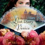 The Lost Diary of Venice A Novel, Margaux DeRoux