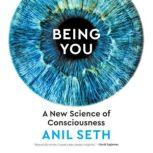 Being You A New Science of Consciousness, Anil Seth
