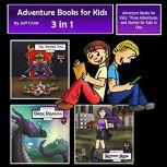Adventure Books for Kids Three Adventures and Stories for Kids in One (Children's Adventure Stories)