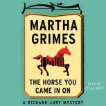 The Horse You Came in On, Martha Grimes