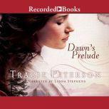Dawn's Prelude, Tracie Peterson