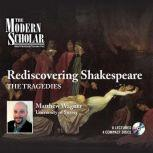 Rediscovering Shakespeare The Tragedies, Matthew Wagner