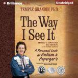 The Way I See It A Personal Look at Autism & Asperger's, Temple Grandin, Ph.D.