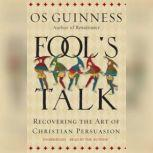 Fools Talk Recovering the Art of Christian Persuasion, Os Guinness
