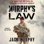 Murphy's Law My Journey from Army Ranger and Green Beret to Investigative Journalist, Jack Murphy