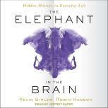 The Elephant in the Brain Hidden Motives in Everyday Life, Robin Hanson