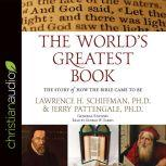 The World's Greatest Book The Story of How the Bible Came to Be, Lawrence H. Schiffman