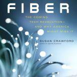 Fiber The Coming Tech Revolution—and Why America Might Miss It, Susan Crawford