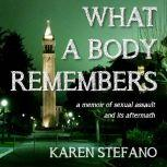 What A Body Remembers A Memoir of Sexual Assault and Its Aftermath, Karen Stefano