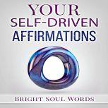 Your Self-Driven Affirmations, Bright Soul Words
