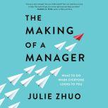 The Making of a Manager What to Do When Everyone Looks to You, Julie Zhuo