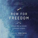 Row for Freedom Crossing an Ocean in Search of Hope, Julia Immonen